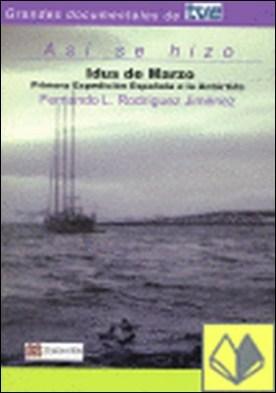 Idus de marzo . primera expedición española a la Antártida