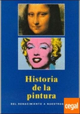 Historia de la pintura: del renacimiento a nuestros dias