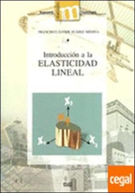 INTRODUCCIÓN A LA ELASTICIDAD LINEAL.
