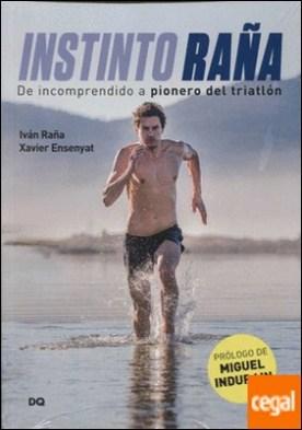 Instinto Raña . De incomprendido a pionero del triatlón por Raña Fuentes, Iván