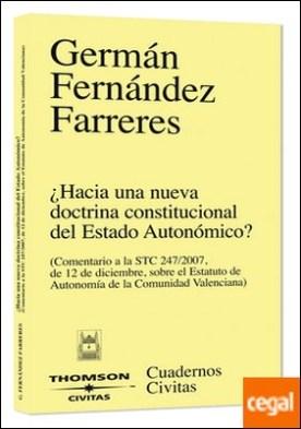 ¿Hacia una nueva doctrina constitucional del estado autonómico? - (Comentario a la STC 247/2007, de 12 de diciembre, sobre el Estatuto de Autonomía de la Comunidad Valenciana