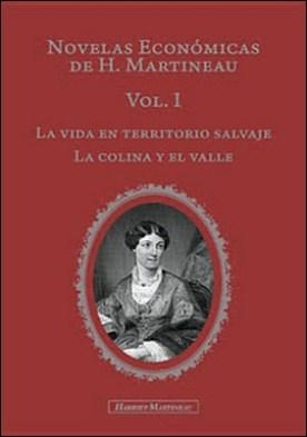 Novelas Económicas de H. Martineau Vol I: La vida en territorio salvaje y La Colina y el Valle