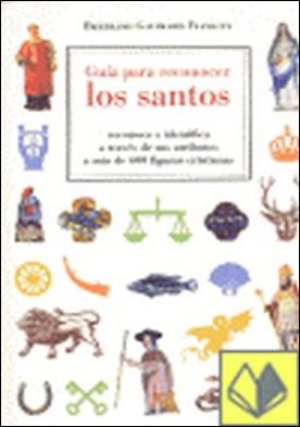 Guía para reconocer los santos . Reconoce e identifica a través de sus atributos a más de 600 figuras...