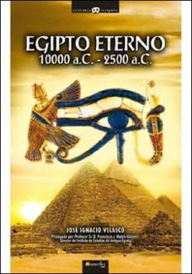Egipto eterno, 10000 -2500 A.C.: Viaje a los orígenes de la civilización más cautivadora de la Historia. De la noche de los tiempos y la legendaria época de los Reyes-Dioses al Imperio Antiguo de los míticos faraones.