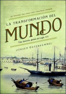La transformación del mundo. Una historia global del siglo XIX por Jürgen Osterhammel PDF