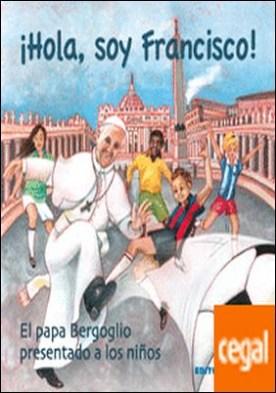 ¡Hola, soy Francisco! . El papa Bergoglio presentado a los niños