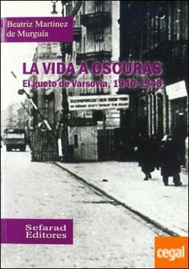 La vida a oscuras . el gueto de Varsovia, 1940-1943