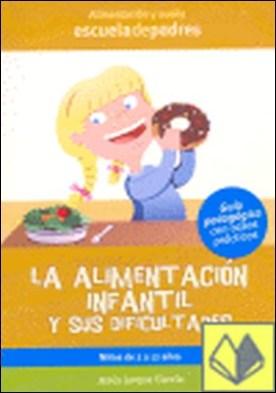 La alimentación infantil y sus dificultades . DE 2 A 12 AÑOS por Jarque García, Jesús PDF