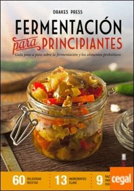 Fermentación para principiantes . Guía paso a paso sobre fermentación y alimentos probióticos