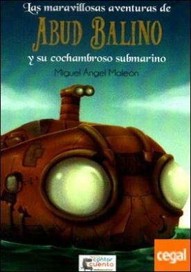 Las aventuras de Abud Balino y su cochambroso submarino por Moleón Viana, Miguel Ángel