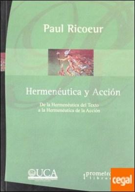 HERMENEUTICA Y ACCION . De la hermenéutica del texto a la hermenéutica de la acción
