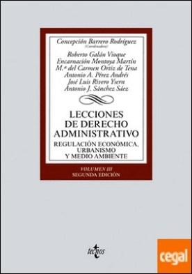 Lecciones de Derecho Administrativo . Regulación económica, urbanismo y medio ambiente. Volumen III