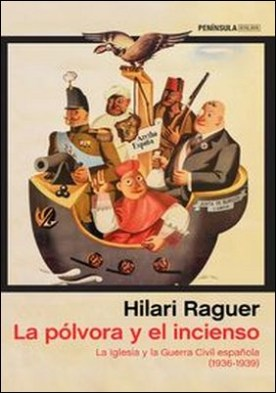 La pólvora y el incienso. La Iglesia y la Guerra Civil española (1936-1939) por Hilari Raguer Suñer