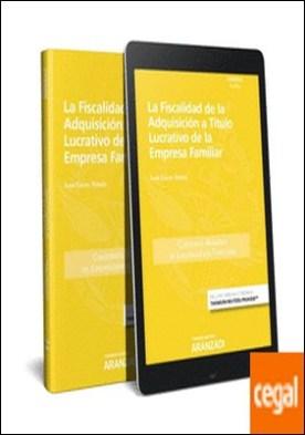 La fiscalidad de la adquisición a título lucrativo de la empresa familiar (Papel + e-book) por Calvo Vergéz, Juan PDF