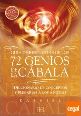 Guía de respuestas de los 72 genios de la cábala . Diccionario de conceptos y plegarias a los ángeles
