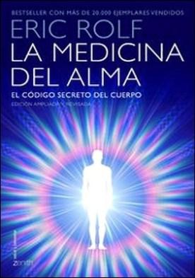 La medicina del alma. El código secreto del cuerpo. El corazón de la sanación