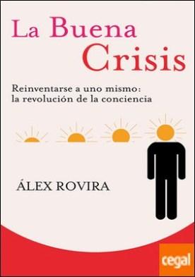La Buena Crisis (Bolsillo) . Reinventarse a uno mismo: la revolución de la conciencia