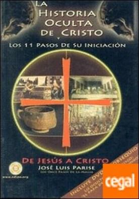 La historia oculta de Cristo y los 11 pasos de su iniciacion . De Jesús a Cristo por José Luis Parise PDF