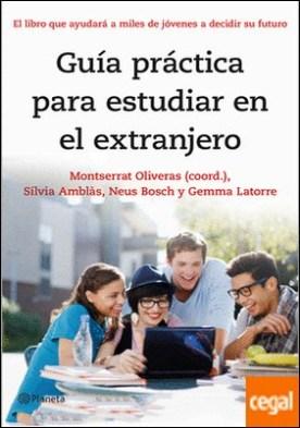 Guía práctica para estudiar en el extranjero . El libro que ayudará a miles de jóvenes a decidir su futuro