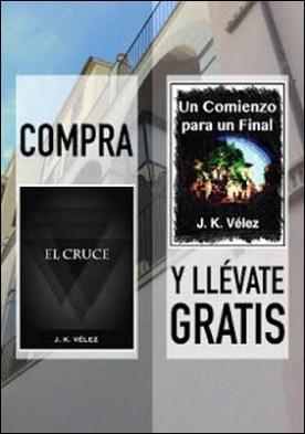 Compra EL CRUCE y llévate gratis UN COMIENZO PARA UN FINAL por J. K. Vélez PDF