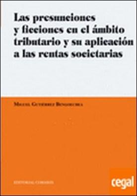 Las presunciones y ficciones en el ámbito tributario y su aplicación a las rentas societarias por Gutiérrez Bengoechea, Miguel PDF