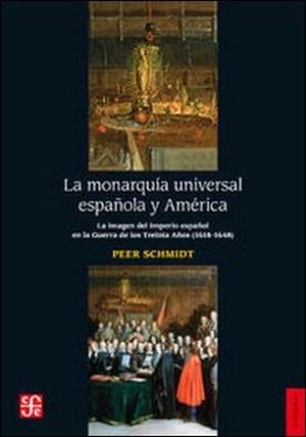 La monarquía universal española y América. La imagen del imperio español en la Guerra de los Treinta Años (1618-1648)