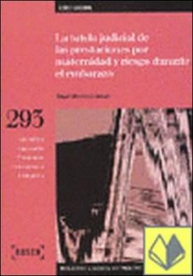 La tutela judicial de las prestaciones por maternidad y riesgo durante el embarazo . Biblioteca Básica de Práctica Procesal nº 293