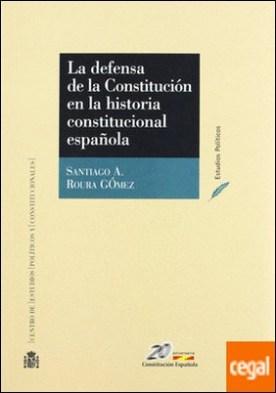 La defensa de la Constitución en la historia constitucional española . Constitucionalismo Español