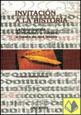 INVITACIÓN A LA HISTORIA . la historiografía, de Heródoto a Voltaire, a través de sus textos