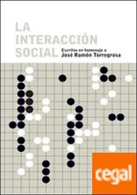 La interacción social . Escritos en homenaje a José Ramón Torregrosa