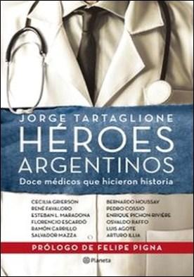 Héroes argentinos. Doce médicos que hicieron historia por Jorge Tartaglione