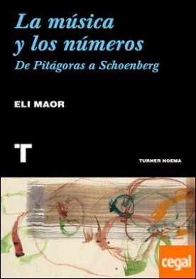 La música y los números . De Pitágoras a Schoenberg