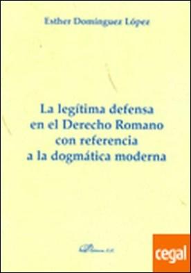 La legítima defensa en el Derecho romano con referencia a la dogmática moderna