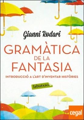 Gramàtica de la fantasia . Introducció a l'art d'inventar històries