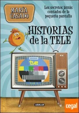 Historias de la tele . Los secretos jamás contados de la pequeña pantalla