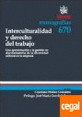 Interculturalidad y derecho del trabajo . . Una aproximación a la gestión no discriminatoria de la diversidad cultural en