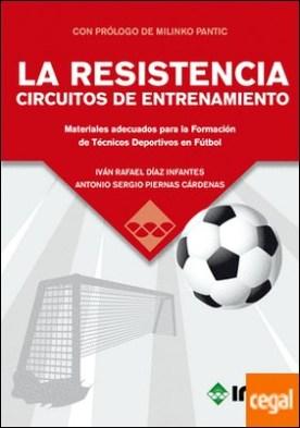 LA RESISTENCIA: CIRCUITOS DE ENTRENAMIENTO . Materiales adecuados para la Formación de Técnicos Deportivos en Fútbol