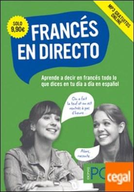 Francés en directo . Aprende a decir en francés todo lo que dices en tu día a día en español