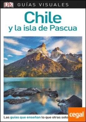 Guía Visual Chile y la isla de Pascua . Las guías que enseñan lo que otras solo cuentan