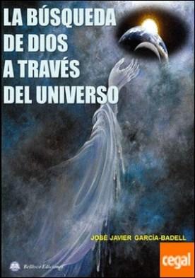 LA BUSQUEDA DE DIOS A TRAVES DEL UNIVERSO por García-Badell Lapetra, Jose Javier PDF