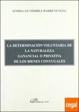 La determinación voluntaria de la naturaleza ganancial o privativa de los bienes conyugales