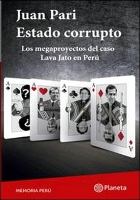 Estado corrupto. Los mega proyectos del caso Lava Jato en Perú