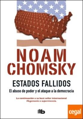 Estados Fallidos . El abuso de poder y ataque a la democracia