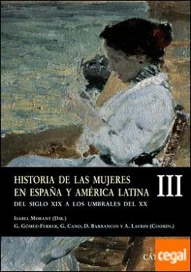 Historia de las mujeres en España y América Latina III . Del siglo XIX a los umbrales del XX