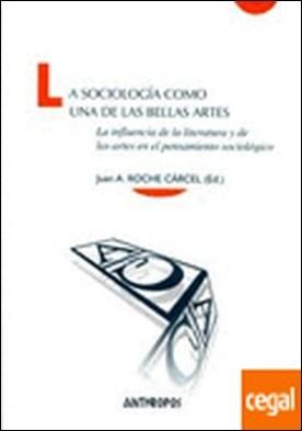La sociología como una de las bellas artes . la influencia de la literatura y de las artes en el pensamiento sociológico