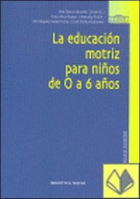 La educación motriz para niños de 0 a 6 años por Ponce de León Elizondo, Ana... PDF