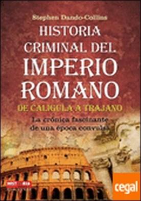 Historia criminal del Imperio Romano . De Calígula a Trajano