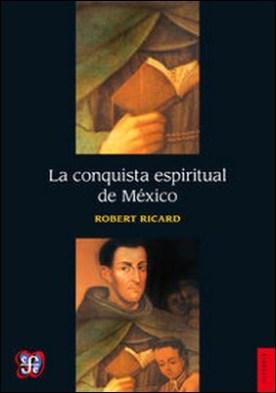 La conquista espiritual de México. Ensayo sobre el apostolado y los métodos misioneros de las órdenes mendicantes en la Nueva España de 1523-1524 a 1572