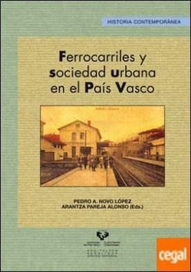 Ferrocarriles y sociedad urbana en el País Vasco por Novo López, Pedro A.