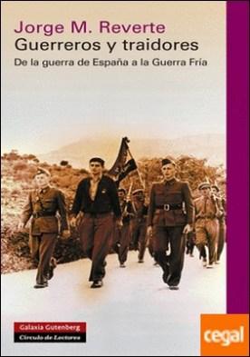Guerreros y traidores . De la guerra de España a la Guerra Fría